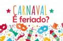 Carnaval é feriado? O que vai funcionar